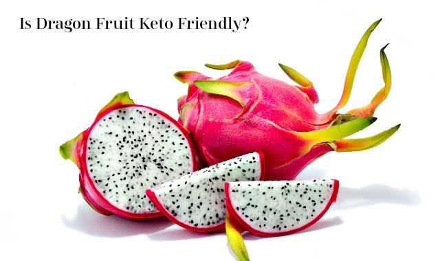 Is Dragon Fruit Keto Friendly?